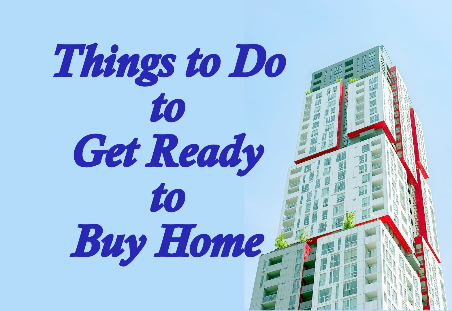Things to Do to Get Ready to Buy Home
